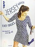 Jersey nähen   Easy Basics: Alle Modelle in Größe 36 46