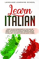Learn Italian: Learn Italian for Beginners in Your Car Like Crazy. Lessons for Travel & Everyday. How to speak Italian with Grammar, Common Phrases, Vocabulary, Conversations and Short Stories.