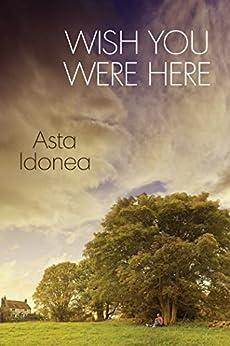 Wish You Were Here by [Asta Idonea]