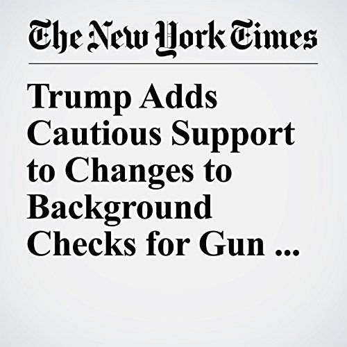 Trump Adds Cautious Support to Changes to Background Checks for Gun Buyers copertina