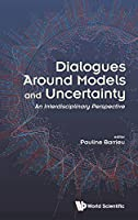 Dialogues Around Models and Uncertainty: An Interdisciplinary Perspective