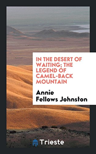 In the desert of waiting; the legend of Camel-back mountain