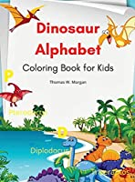 Dinosaur Alphabet Coloring Book for Kids: Amazing coloring book with adorable dinosaurs and alphabet for boys and girls Ages 3-8 A great gift for kids with dinosaur facts and alphabet Travel back through time to the prehistoric age with dinosaurs