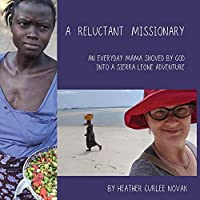 A Reluctant Missionary: An Everyday Mama Shoved by God into a Sierra Leone Adventure