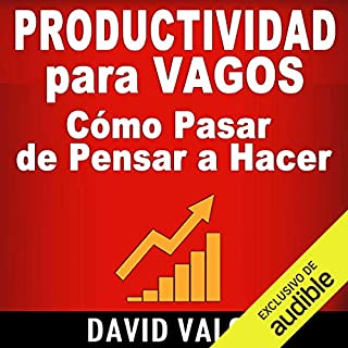 Productividad Para Vagos [Productivity for Vagos]     Cómo Pasar de Pensar a Hacer [How to Go from Thinking to Doing]              By:                                                                                                                                 David Valois                               Narrated by:                                                                                                                                 Edson Matus                      Length: 2 hrs and 26 mins     47 ratings     Overall 4.6