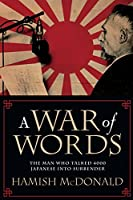 A War of Words: The Man Who Talked 4000 Japanese into Surrender