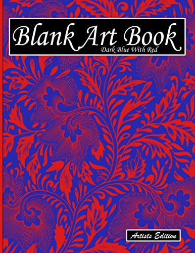 Blank Art Book: Sketchbook For Drawing, Artists Edition, Colors Dark Blue With Red, Floral Motif (Soft Cover, White Stout Paper, 100 Pages, Large Size ... Books For Adults With Drawing Paper A4)