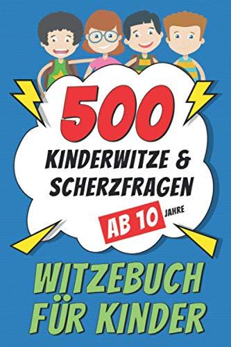 Witzebuch für Kinder ab 10 Jahre: 500 Kinderwitze & Scherzfragen - Geschenke für Mädchen und Junge - Ein tolles Buch Geschenk