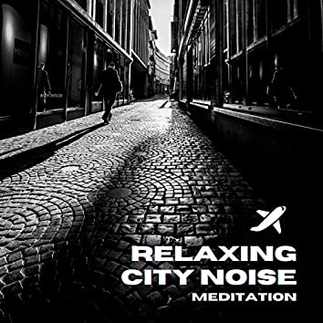 Relaxing City Noise Meditation