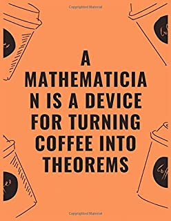 A mathematician is a device for turning coffee into theorems: 6 X 9 Notebook with Coffee tasting journal, Track, Log and Rate Notebook, Best Gift for Coffee Lovers