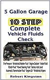 10 Step Complete Vehicle Fluids Check: Tire Pressure * Windshield Washer Fluid * Engine Coolant * Brake Fluid * Clutch Fluid * Power Steering Fluid * Battery Acid Level * Automatic Transmission Fluid