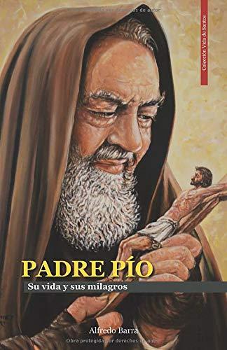 PADRE PÍO: La vida y sus milagros (Vida de Santos)