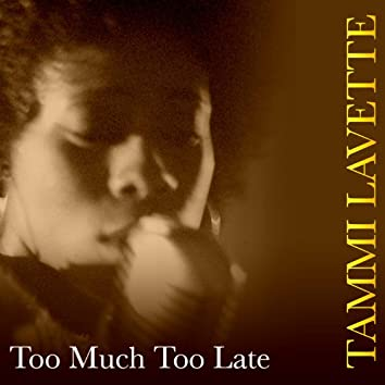 Too Much Too Late