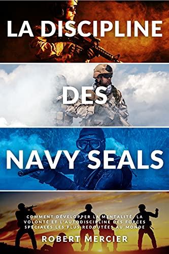 Couverture du livre LA DISCIPLINE DES NAVY SEALS: Comment développer la mentalité, la volonté et l'autodiscipline des forces spéciales les plus redoutées au monde (Developpement Personnel)
