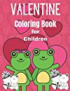 Valentine Coloring Book for Children: 30 Fun & Cute Valentine Images with Lovely Animals, Unicorn, Hearts, Cherubs, Sweet and More! Design for Kids Ages 4-8, Great Gift For Girls & Boys