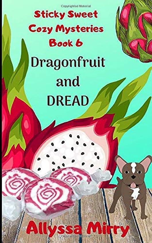 重要不足舗装Dragonfruit and Dread (Sticky Sweet Cozy Mysteries)