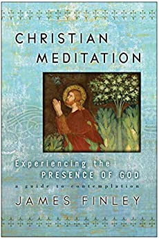Christian Meditation: Experiencing the Presence of God by [James Finley]