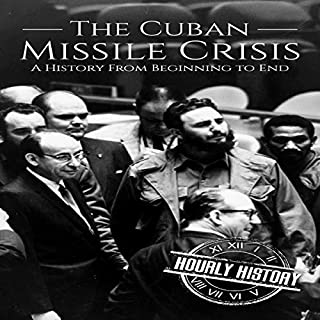 The Cuban Missile Crisis: A History From Beginning to End                   By:                                                                                                                                 Hourly History                               Narrated by:                                                                                                                                 Stephen Paul Aulridge Jr.                      Length: 1 hr and 9 mins     Not rated yet     Overall 0.0