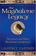 The Magdalene Legacy: The Jesus and Mary Bloodline Conspiracy