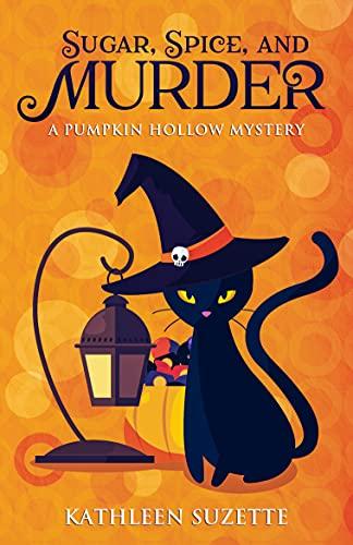 Sugar, Spice, and Murder: A Pumpkin Hollow Mystery by [Kathleen Suzette]