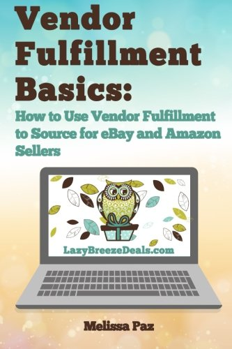 Vendor Fulfillment Basics: How to Use Vendor Fulfillment to Source for eBay and Amazon Sellers