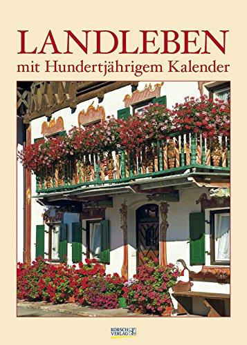Landleben - Korsch-Kalender 2015 - Monatskalendarium mit hundertjährigem Kalender - Wandkalender 30 cm x 42 cm