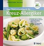 Das TRIAS-Kochbuch für Kreuz-Allergiker: Die Allergiespirale stoppen: Gezielte Hilfe bei Allergien (German Edition)