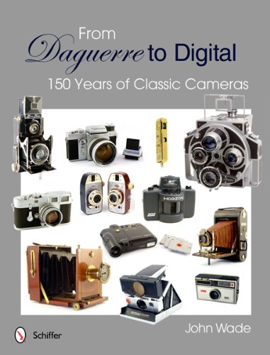 Wade, J: From Daguerre to Digital: 150 Years of Classic Came: 150 Years of Classic Cameras
