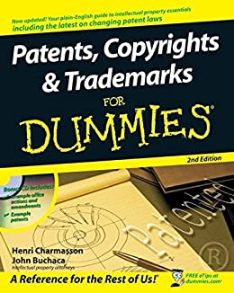 Patents, Copyrights & Trademarks for Dummies (Wiley Desktop Editions) by [Henri J. A. Charmasson, John Buchaca]