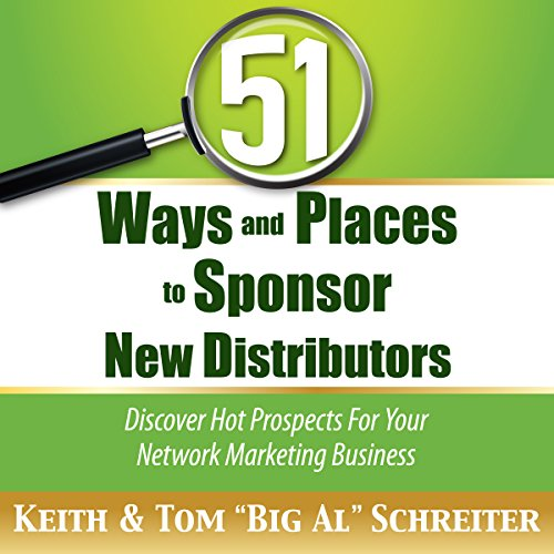 51 Ways and Places to Sponsor New Distributors     Discover Hot Prospects for Your Network Marketing Business              By:                                                                                                                                 Keith Schreiter,                                                                                        Tom