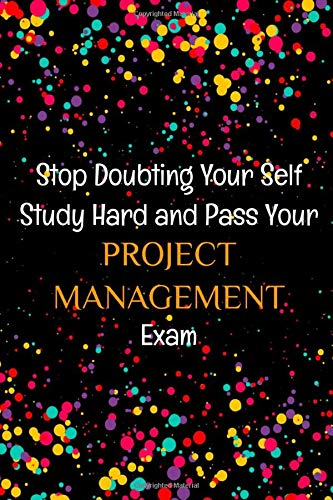 Stop Doubting Your Self. Study Hard and Pass Your Project Management Exam: Lined Notebook