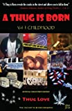 A Thug Is Born (Vol.1 Child/Hood; Vol. 2 Sex, Money & Murda) by Thug Love (January 1, 2013) Paperback