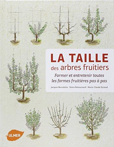 La Taille des arbres fruitiers - Former et entretenir toutes les formes fruitières pas à pas