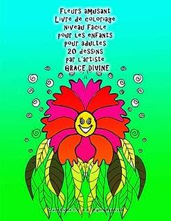 Fleurs amusant Livre de coloriage niveau facile pour les enfants pour adultes 20 dessins par l'artiste  Grace Divine (French Edition)