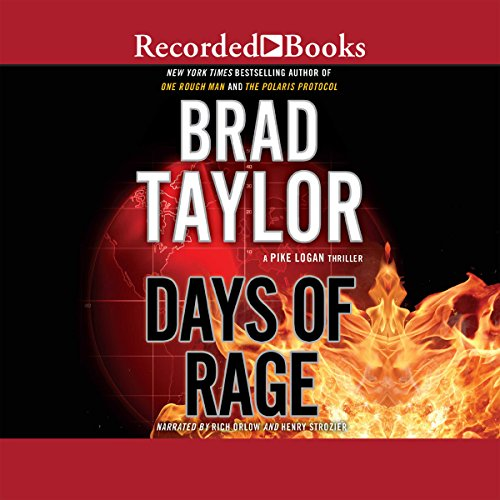 Days of Rage     A Pike Logan Thriller, Book 6              By:                                                                                                                                 Brad Taylor                               Narrated by:                                                                                                                                 Rich Orlow,                                                                                        Henry Strozier                      Length: 14 hrs and 12 mins     812 ratings     Overall 4.6