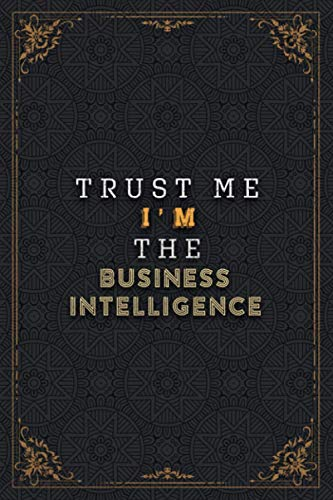 BUSINESS INTELLIGENCE Notebook Planner - Trust Me I\'m The BUSINESS INTELLIGENCE Job Title Working Cover Checklist Journal: Pretty, 120 Pages, 5.24 x ... Work List, To Do List, 6x9 inch, Planner