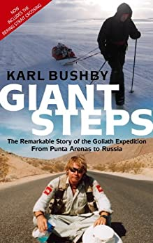 Giant Steps: The Remarkable Story of the Goliath Expedition: From Punta Arenas to Russia by [Karl Bushby]