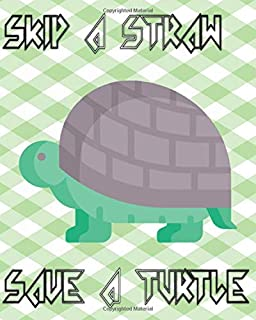 Skip A Straw Save A Turtle: Is That A Plastic Straw Matte Cover Design Cream Paper Sheet Size 8 X 10 Inches ~ Women - Large # Office120 Pages Good Print.