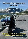Mit dem Einzylinder zum Nordkap: Ein Reisebericht für Motorrad-Freunde und die, die es werden...