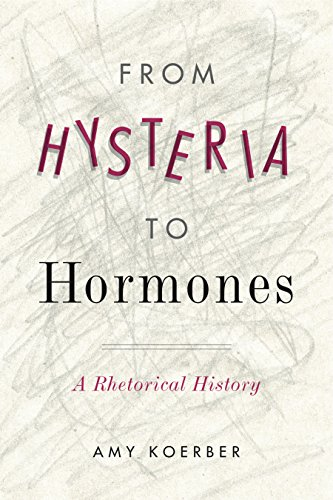 From Hysteria to Hormones: A Rhetorical History (RSA Series in Transdisciplinary Rhetoric Book 7) (English Edition)