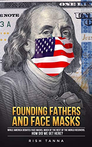 Founding Fathers and Face Masks: Why America's Face Mask Wars are Senseless. 20 Percent Donation to Johns Hopkins' COVID-19 Response. (English Edition)