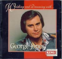 Wishing & Dreaming With by George Jones