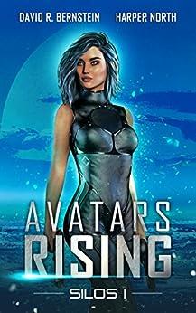Avatars Rising: A Science Fiction Dystopian Saga (Silos Book 1) by [David R. Bernstein, Harper North]
