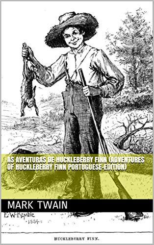 As Aventuras de Huckleberry Finn (Adventures of Huckleberry Finn Portuguese-Edition)