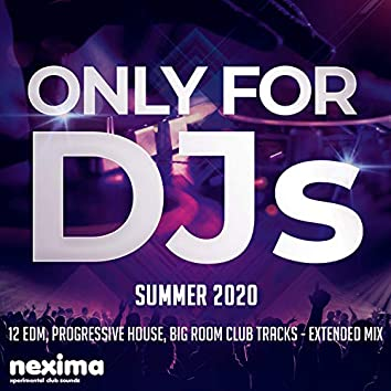 Only For DJs - Summer 2020 - 12 Edm, Progressive House, Big Room Club Tracks - Extended Mix