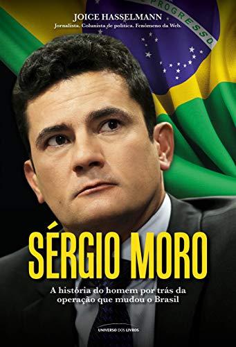 Sérgio Moro: A história do homem por trás da operação que mudou o Brasil