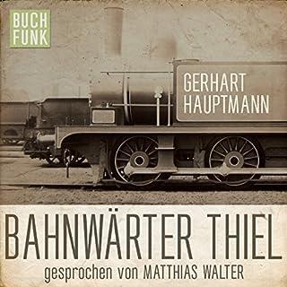 Bahnwärter Thiel                   Autor:                                                                                                                                 Gerhart Hauptmann                               Sprecher:                                                                                                                                 Matthias Walter                      Spieldauer: 1 Std. und 18 Min.     11 Bewertungen     Gesamt 4,2