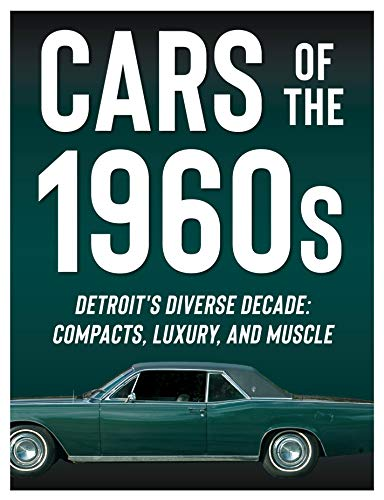 Compare Textbook Prices for Cars of the 1960s: Detroit's Diverse Decade: Compacts, Luxury, and Muscle  ISBN 9781645586166 by Publications International Ltd.,Auto Editors of Consumer Guide