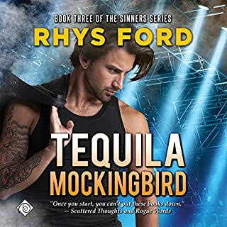 Tequila Mockingbird     Sinners Series, Book 3              Written by:                                                                                                                                 Rhys Ford                               Narrated by:                                                                                                                                 Tristan James                      Length: 9 hrs and 6 mins     1 rating     Overall 5.0