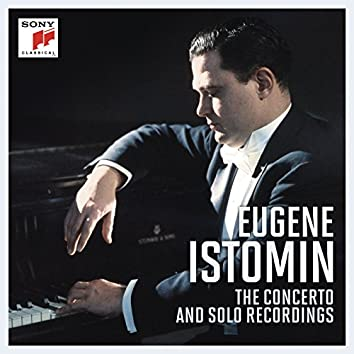 Eugene Istomin - The Concerto and Solo Recordings